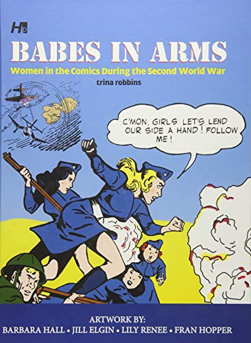 Babes In Arms: Women in the Comics During World War Two: Trina Robbins