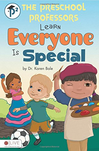 The Preschool Professors Learn Everyone is Special (1613462182) by Dr. Karen Bale