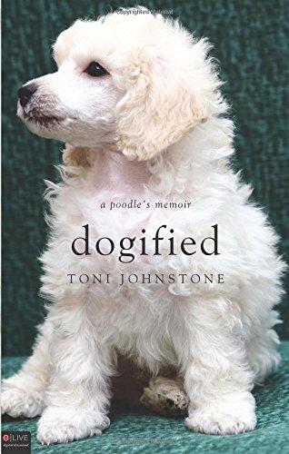 Dogified: A Poodle's Memoir: Johnstone, Toni