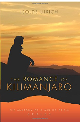 The Romance of Kilimanjaro (Anatomy of a Midlife Crisis): Ulrich, Isolde