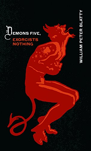 Demons Five, Exorcists Nothing: William Peter Blatty