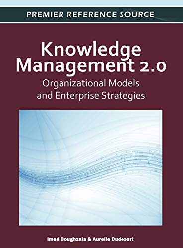 Knowledge Management 2.0: Organizational Models and Enterprise Strategies: Imed Boughzala