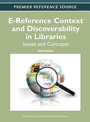 E-Reference Context and Discoverability in Libraries Issues and Concepts: Polanka, Sue