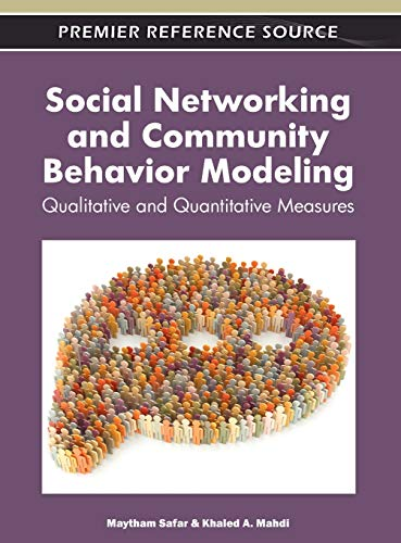 Social Networking and Community Behavior Modeling: Qualitative and Quantitative Measures: Maytham ...
