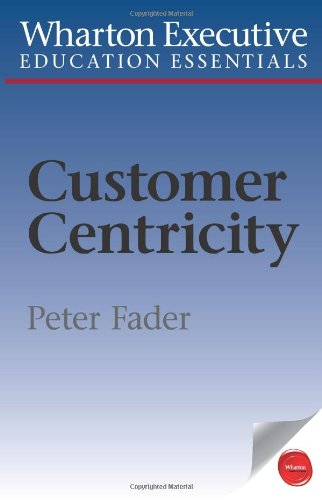 9781613630075: Wharton Executive Education Customer Centricity Essentials: What It Is, What It Isn't, and Why It Matters (Wharton Executive Education Essentials)