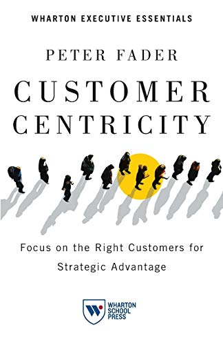 9781613630167: Customer Centricity: Focus on the Right Customers for Strategic Advantage (Wharton Executive Essentials)