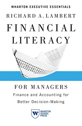 9781613630181: Financial Literacy for Managers: Finance and Accounting for Better Decision-Making (Wharton Executive Essentials)