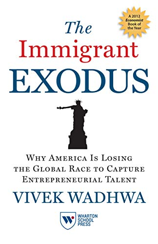 9781613630211: The Immigrant Exodus: Why America Is Losing the Global Race to Capture Entrepreneurial Talent