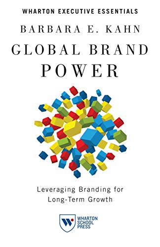 Global Brand Power: Leveraging Branding for Long-Term Growth (Wharton Executive Essentials): Kahn, ...