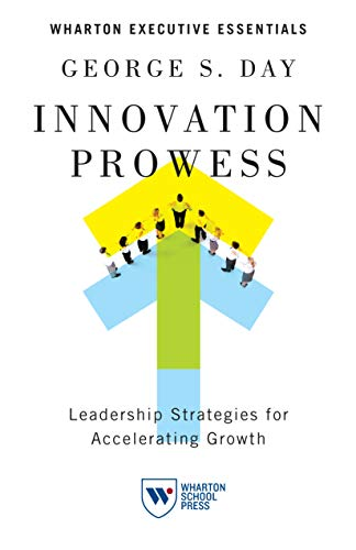 9781613630280: Innovation Prowess: Leadership Strategies for Accelerating Growth (Wharton Executive Essentials)