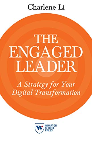 The Engaged Leader: A Strategy for Your Digital Transformation: Li, Charlene