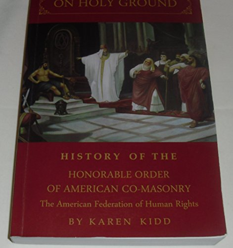 9781613640050: On Holy Ground: A History of The Honorable Order of American Co-Masonry