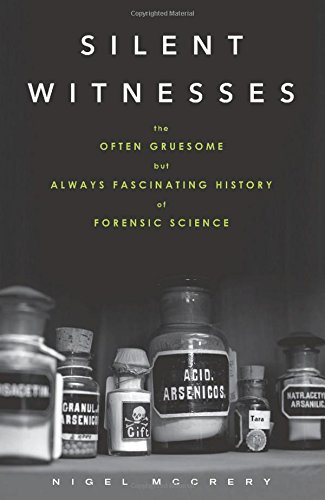 9781613730027: Silent Witnesses: The Often Gruesome But Always Fascinating History of Forensic Science
