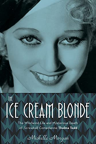 9781613730386: The Ice Cream Blonde: The Whirlwind Life and Mysterious Death of Screwball Comedienne Thelma Todd