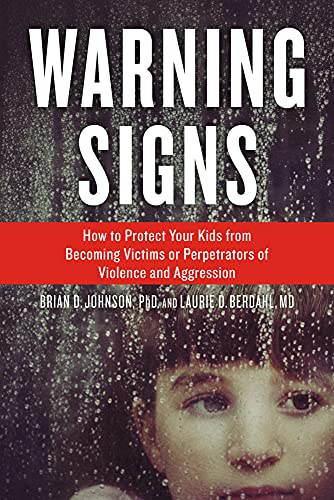 Warning Signs: How to Protect Your Kids from Becoming Victims or Perpetrators of Violence and ...