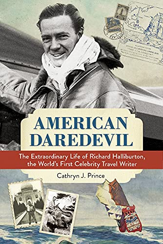 9781613731598: American Daredevil: The Extraordinary Life of Richard Halliburton, the World's First Celebrity Travel Writer