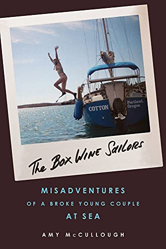 The Box Wine Sailors: Misadventures of a Broke Young Couple at Sea: McCullough, Amy