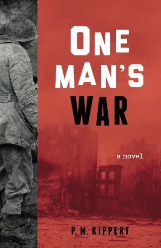 One Man's War: A Novel: Kippert, P. M.