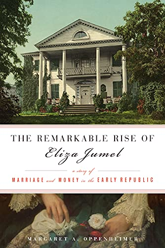 The Remarkable Rise of Eliza Jumel: A Story of Marriage and Money in the Early Republic: ...