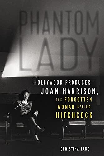 9781613733844: Phantom Lady: Hollywood Producer Joan Harrison, the Forgotten Woman Behind Hitchcock