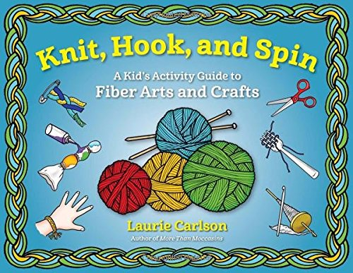 9781613734001: Knit, Hook, and Spin: A Kid's Activity Guide to Fiber Arts and Crafts
