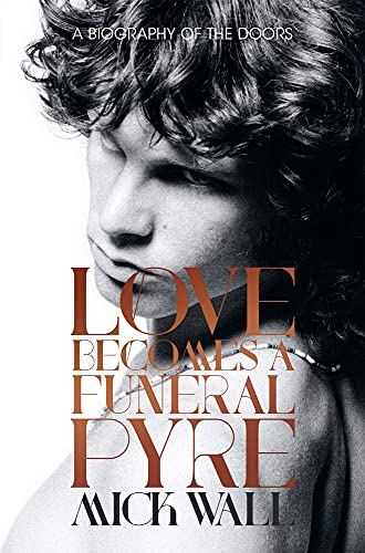 9781613734087: Love Becomes a Funeral Pyre: A Biography of the Doors