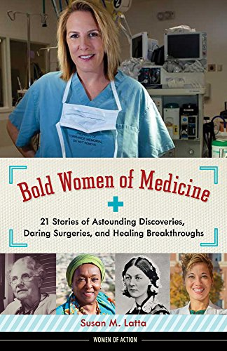 Bold Women of Medicine: 21 Stories of Astounding Discoveries, Daring Surgeries, and Healing ...
