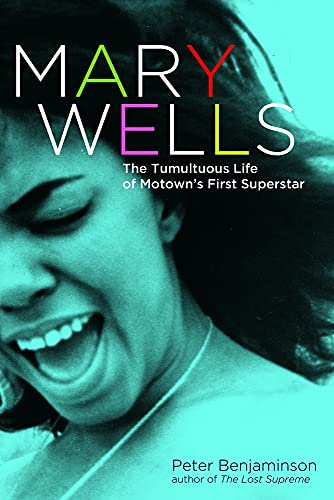 9781613734865: Mary Wells: The Tumultuous Life of Motown's First Superstar