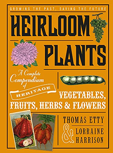 Heirloom Plants: A Complete Compendium of Heritage Vegetables, Fruits, Herbs & Flowers: ...