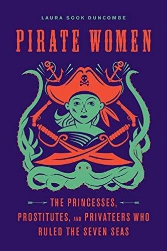 9781613736012: Pirate Women: The Princesses, Prostitutes, and Privateers Who Ruled the Seven Seas