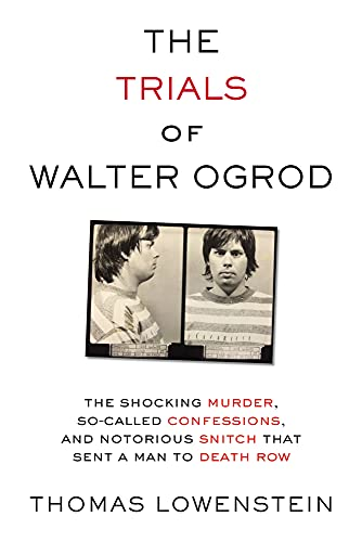 9781613738016: The Trials of Walter Ogrod: The Shocking Murder, So-Called Confessions, and Notorious Snitch That Sent a Man to Death Row