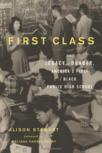 9781613740095: First Class: The Legacy of Dunbar, America's First Black Public High School