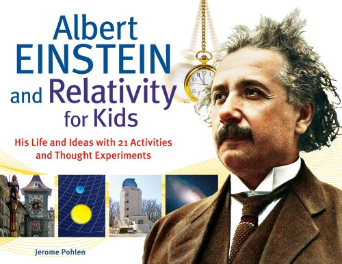 9781613740286: Albert Einstein and Relativity for Kids: His Life and Ideas with 21 Activities and Thought Experiments (For Kids series)