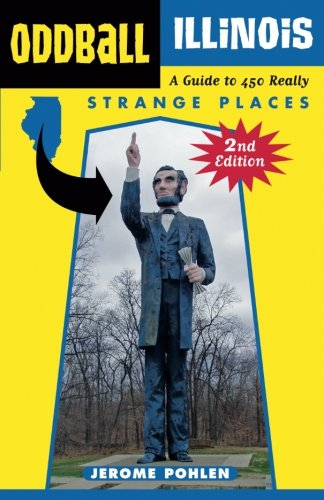 Oddball Illinois: A Guide to 450 Really Strange Places (Oddball series): Jerome Pohlen