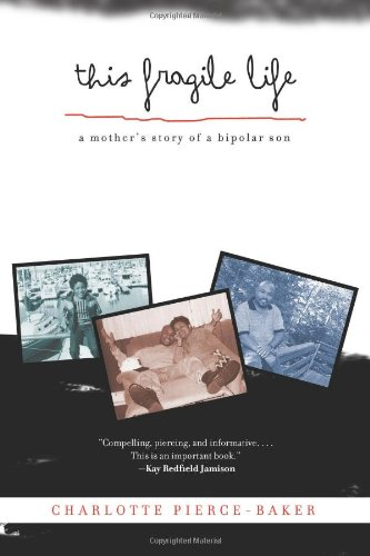This Fragile Life: A Mother's Story of a Bipolar Son: Pierce-Baker, Charlotte