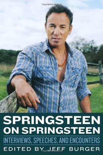 Springsteen on Springsteen: Interviews, Speeches, and Encounters: Burger, Jeff