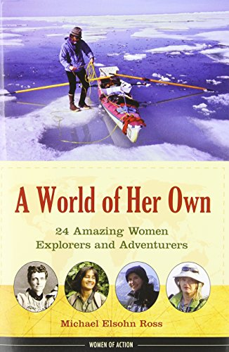 A World of Her Own: 24 Amazing Women Explorers and Adventurers (Women of Action) (1613744382) by Ross, Michael Elsohn