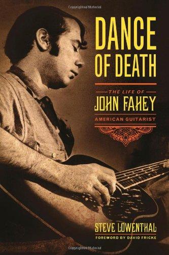 Dance of Death: The Life of John Fahey, American Guitarist: Lowenthal, Steve
