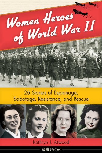 9781613745236: Women Heroes of World War II: 26 Stories of Espionage, Sabotage, Resistance, and Rescue (Women of Action)