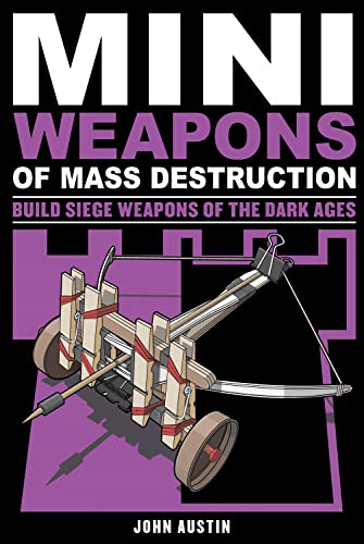 9781613745489: Mini Weapons of Mass Destruction 3: Build Siege Weapons of the Dark Ages