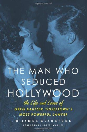 The Man Who Seduced Hollywood : The: B. James Gladstone