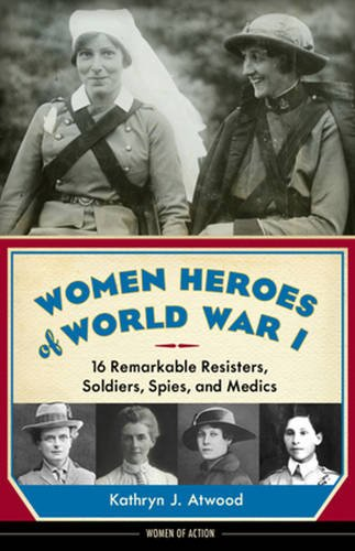9781613746868: Women Heroes of World War I: 16 Remarkable Resisters, Soldiers, Spies, and Medics (Women of Action)