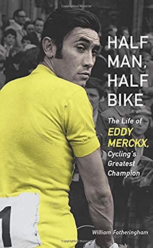9781613747261: Half Man, Half Bike: The Life of Eddy Merckx, Cycling's Greatest Champion
