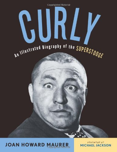 9781613747469: Curly: An Illustrated Biography of the Superstooge