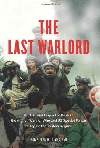 The Last Warlord: The Life and Legend of Dostum, the Afghan Warrior Who Led US Special Forces to ...