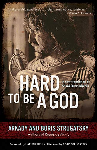 Hard to Be a God: Strugatsky, Arkady; Strugatsky, Boris