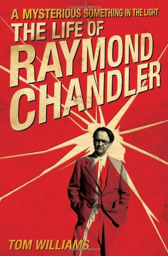 A Mysterious Something in the Light: The Life of Raymond Chandler: Williams, Tom