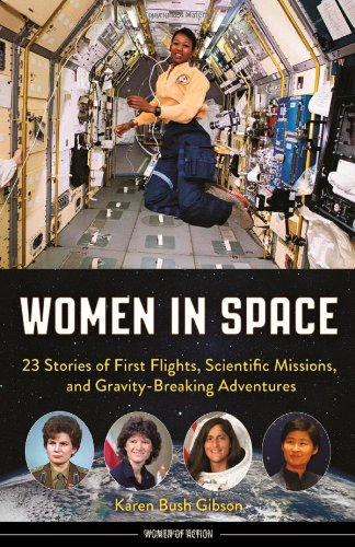 Women in Space: 23 Stories of First Flights, Scientific Missions, and Gravity-Breaking Adventures (...