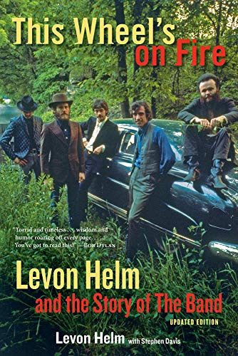9781613748763: This Wheel's on Fire: Levon Helm and the Story of the Band