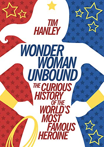 9781613749098: Wonder Woman Unbound: The Curious History of the World's Most Famous Heroine